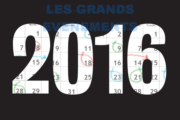 LES GRANDS EVENEMENTS DE L'ANNEE 2016